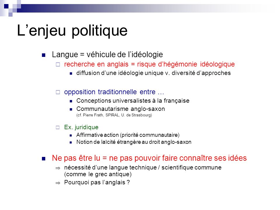 Lenjeu politique Langue = véhicule de lidéologie recherche en anglais = risque dhégémonie idéologique diffusion dune idéologie unique v. diversité dap