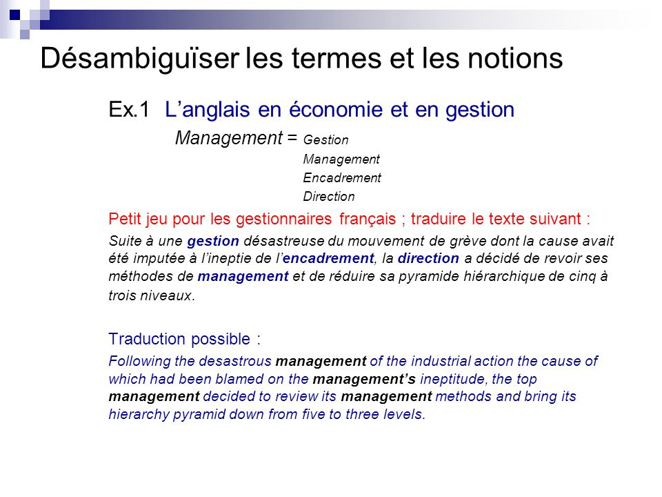 Désambiguïser les termes et les notions Ex.1 Langlais en économie et en gestion Management = Gestion Management Encadrement Direction Petit jeu pour l