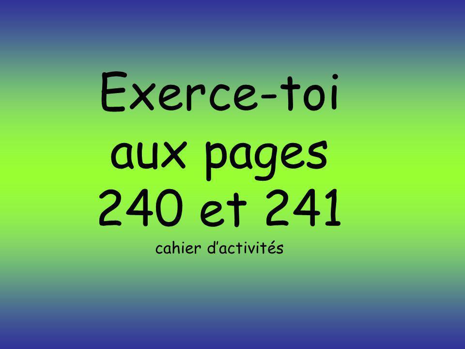 Exerce-toi aux pages 240 et 241 cahier dactivités