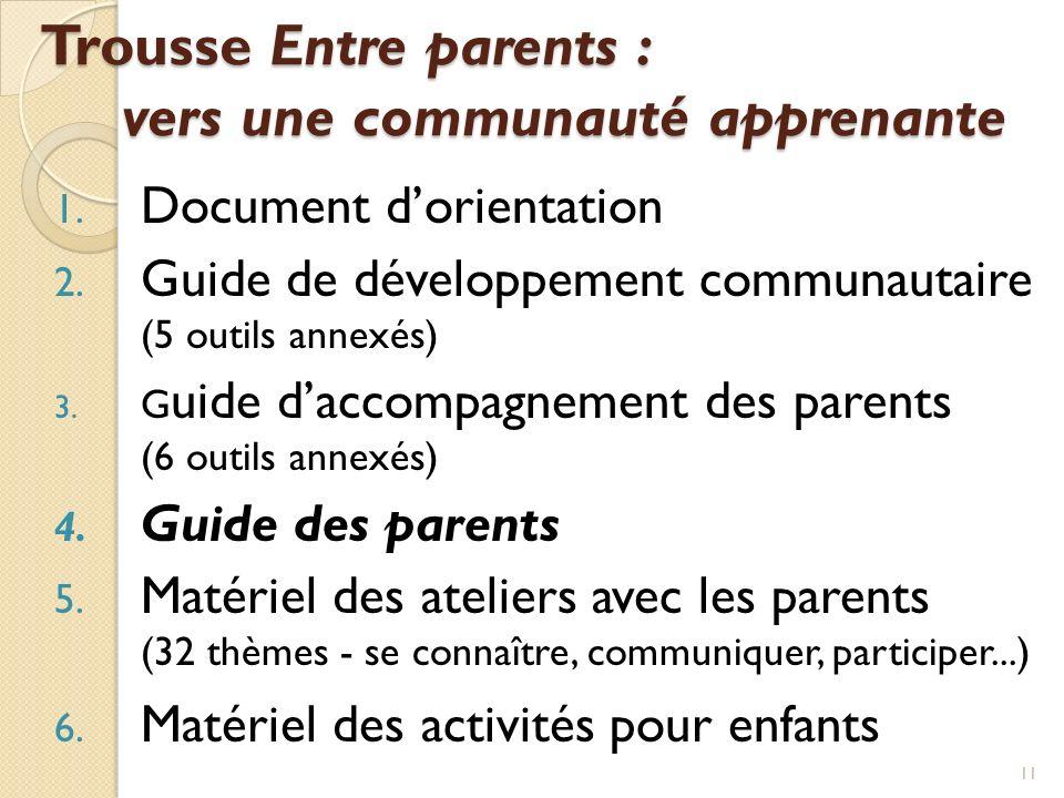 Trousse Entre parents : vers une communauté apprenante 1. Document dorientation 2. Guide de développement communautaire (5 outils annexés) 3. G uide d