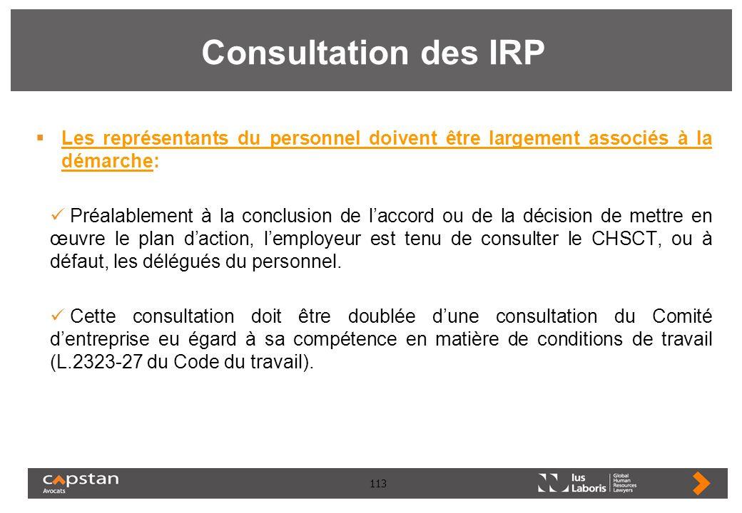 113 Consultation des IRP Les représentants du personnel doivent être largement associés à la démarche: Préalablement à la conclusion de laccord ou de