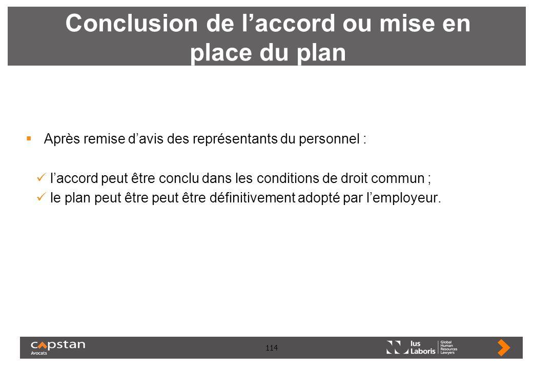 114 Conclusion de laccord ou mise en place du plan Après remise davis des représentants du personnel : laccord peut être conclu dans les conditions de