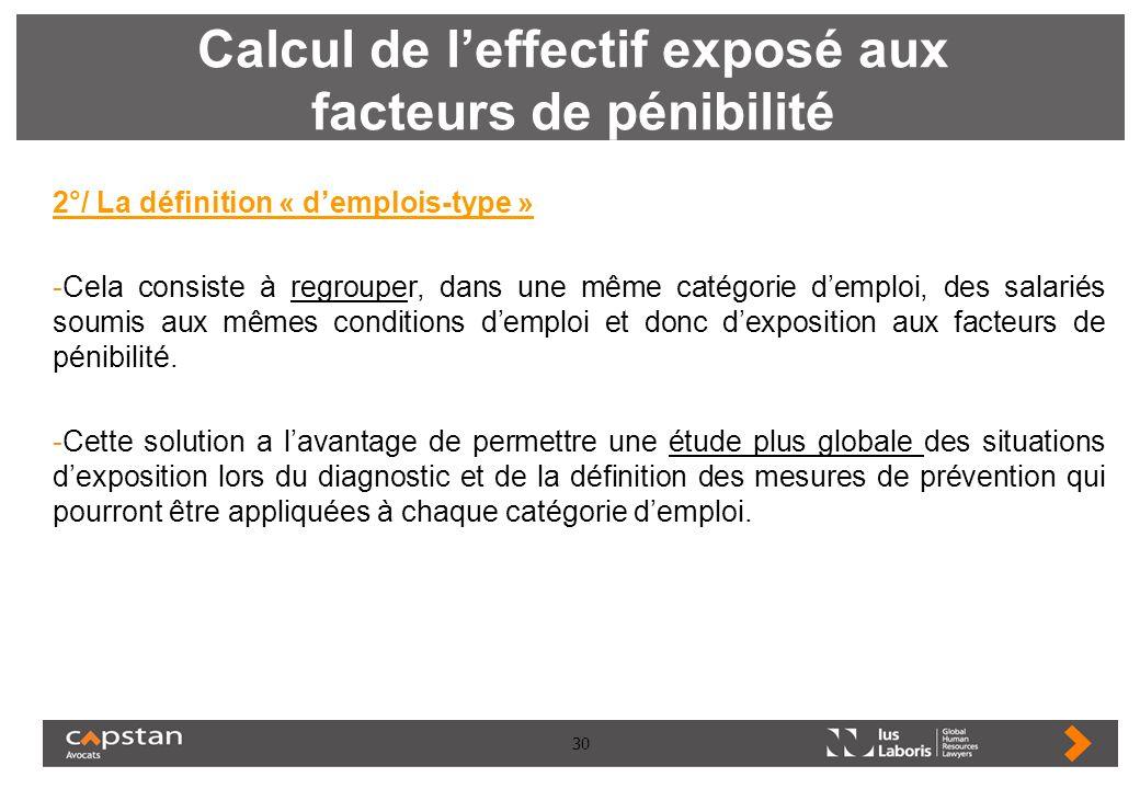30 Calcul de leffectif exposé aux facteurs de pénibilité 2°/ La définition « demplois-type » -Cela consiste à regrouper, dans une même catégorie dempl