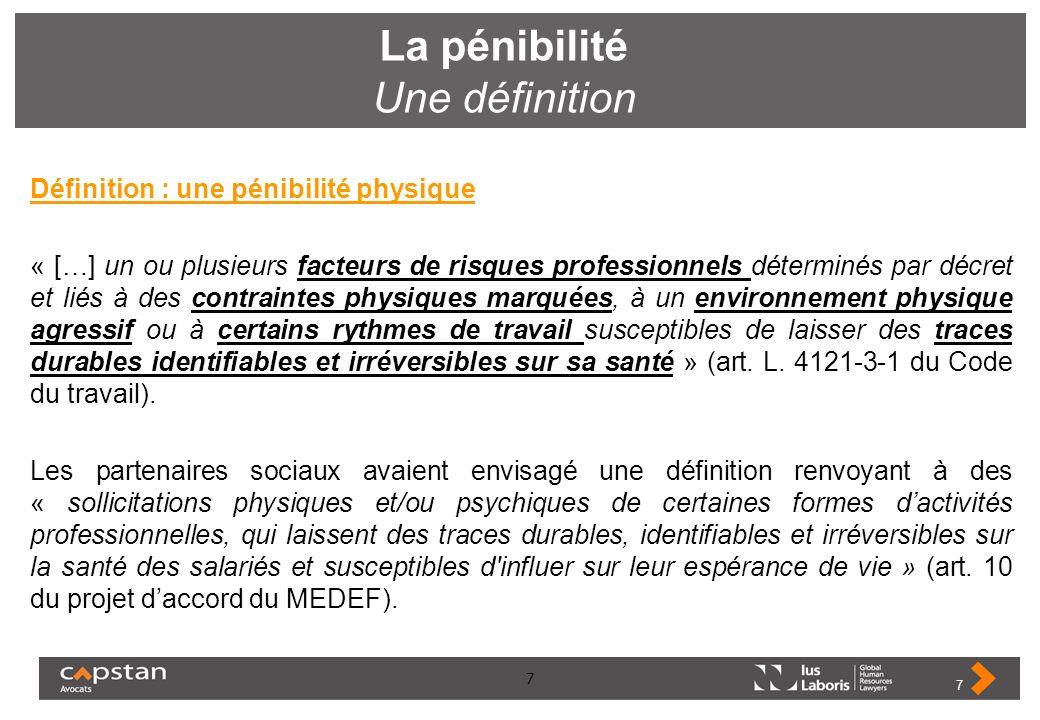 7 La pénibilité Une définition Définition : une pénibilité physique « […] un ou plusieurs facteurs de risques professionnels déterminés par décret et