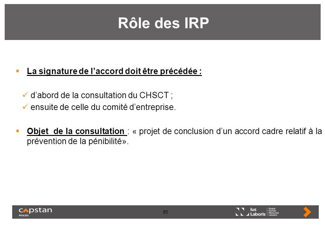 85 Rôle des IRP La signature de laccord doit être précédée : dabord de la consultation du CHSCT ; ensuite de celle du comité dentreprise. Objet de la