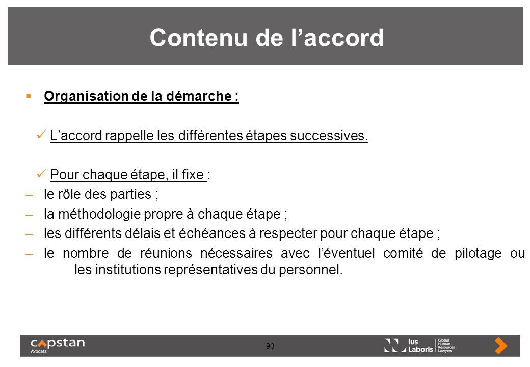 90 Contenu de laccord Organisation de la démarche : Laccord rappelle les différentes étapes successives. Pour chaque étape, il fixe : –le rôle des par