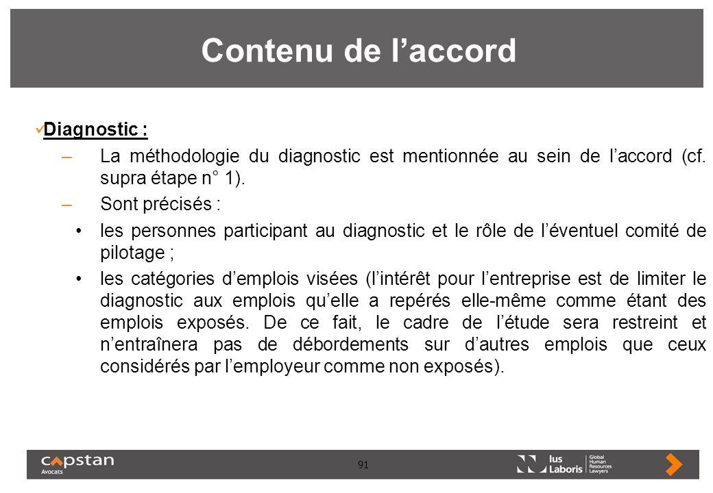 91 Contenu de laccord Diagnostic : –La méthodologie du diagnostic est mentionnée au sein de laccord (cf. supra étape n° 1). –Sont précisés : les perso