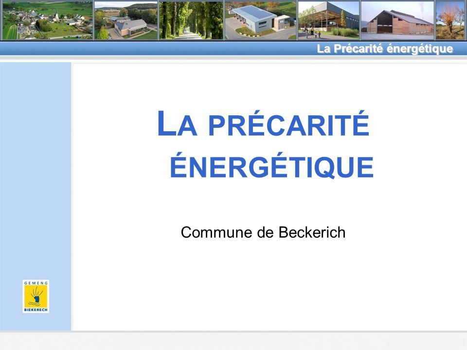 Beckerich, le 8.2.2011 La Précarité énergétique L A PRÉCARITÉ ÉNERGÉTIQUE Commune de Beckerich