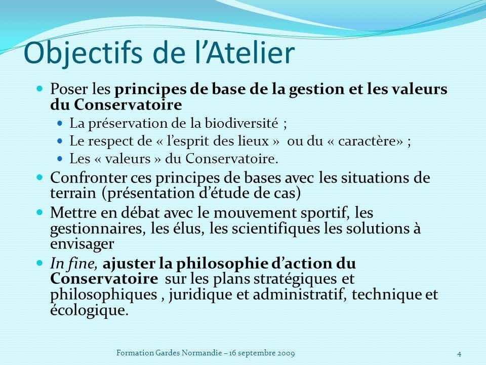 4 Poser les principes de base de la gestion et les valeurs du Conservatoire La préservation de la biodiversité ; Le respect de « lesprit des lieux » ou du « caractère» ; Les « valeurs » du Conservatoire.