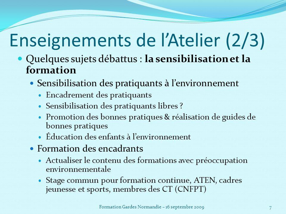 Enseignements de lAtelier (2/3) Quelques sujets débattus : la sensibilisation et la formation Sensibilisation des pratiquants à lenvironnement Encadrement des pratiquants Sensibilisation des pratiquants libres .