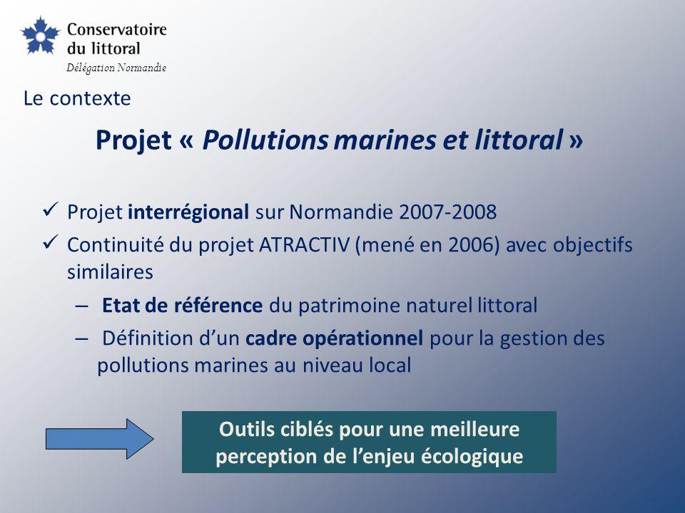 Donner une portée opérationnelle à létat de référence Préserver lintégrité du patrimoine CdL et par extension les milieux naturels littoraux des impacts directs et indirects de pollutions marines Cadre opérationnel Délégation Normandie
