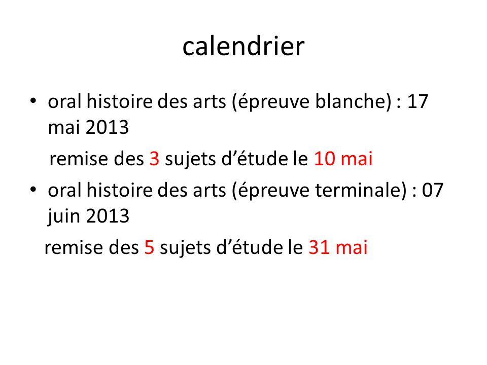 calendrier oral histoire des arts (épreuve blanche) : 17 mai 2013 remise des 3 sujets détude le 10 mai oral histoire des arts (épreuve terminale) : 07