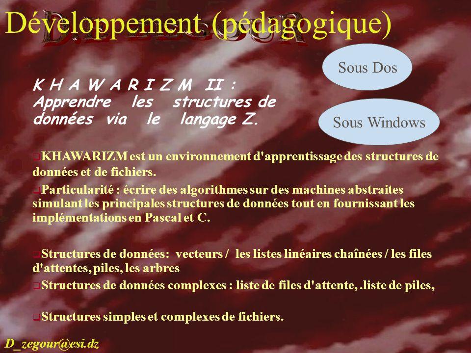 D.E ZEGOUR www.multimania.com/zegour 11 develop K H A W A R I Z M II : Apprendre les structures de données via le langage Z. KHAWARIZM est un environn