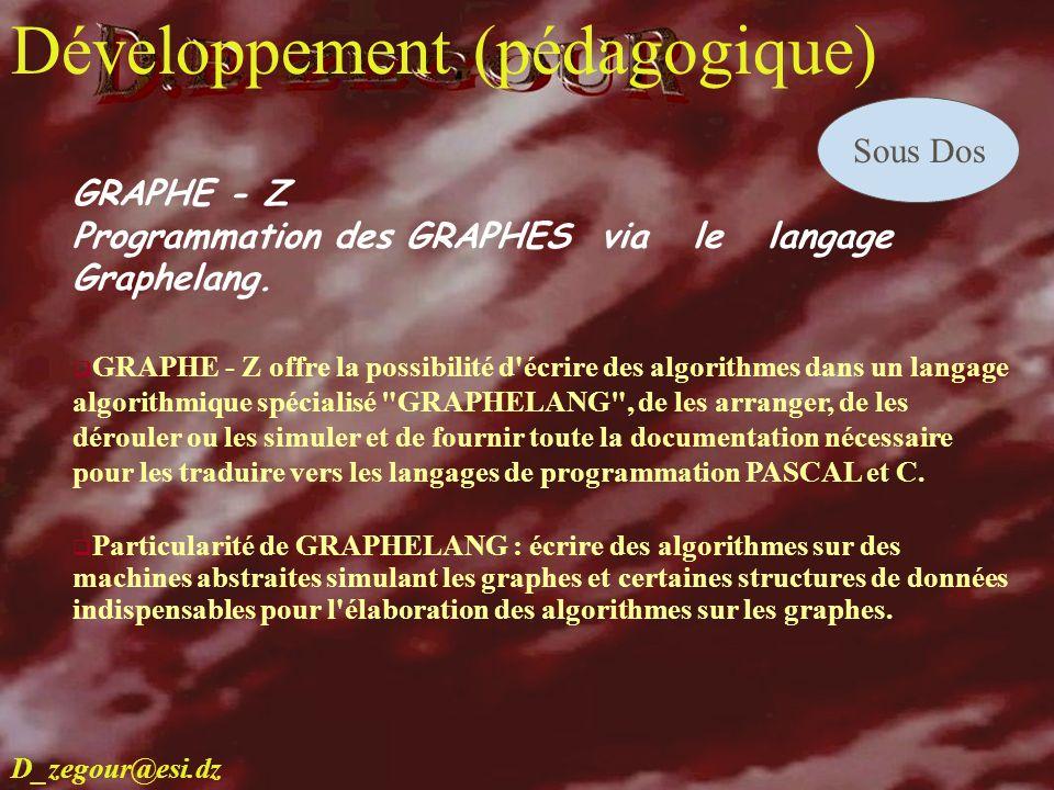 D.E ZEGOUR www.multimania.com/zegour 12 develop GRAPHE - Z Programmation des GRAPHES via le langage Graphelang. GRAPHE - Z offre la possibilité d'écri