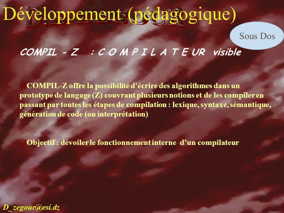 D.E ZEGOUR www.multimania.com/zegour 13 develop COMPIL - Z : C O M P I L A T E UR visible COMPIL-Z offre la possibilité d'écrire des algorithmes dans