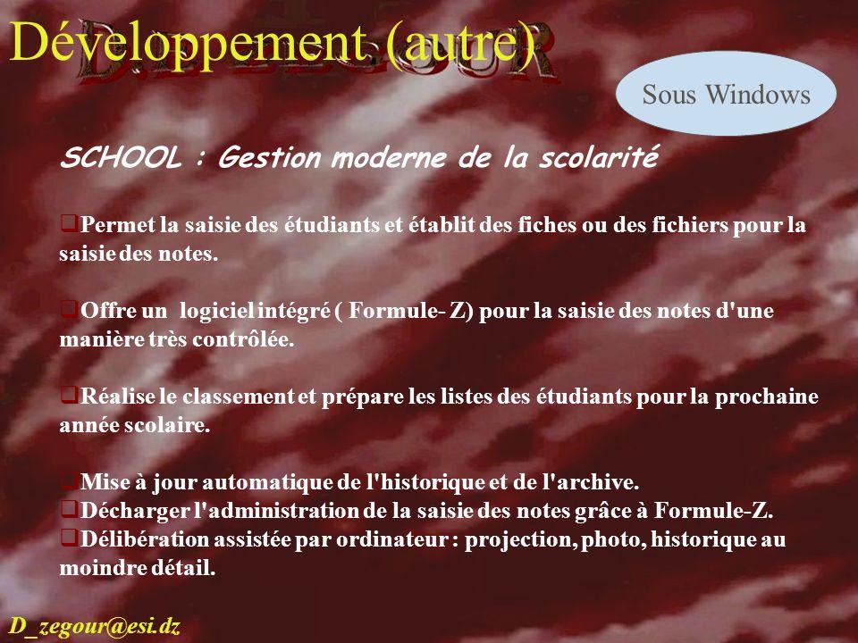 D.E ZEGOUR www.multimania.com/zegour 15 develop SCHOOL : Gestion moderne de la scolarité Permet la saisie des étudiants et établit des fiches ou des f