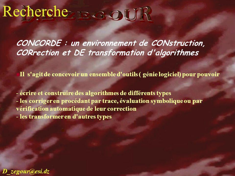 D.E ZEGOUR www.multimania.com/zegour 16 recherche CONCORDE : un environnement de CONstruction, CORrection et DE transformation d'algorithmes Il s'agit