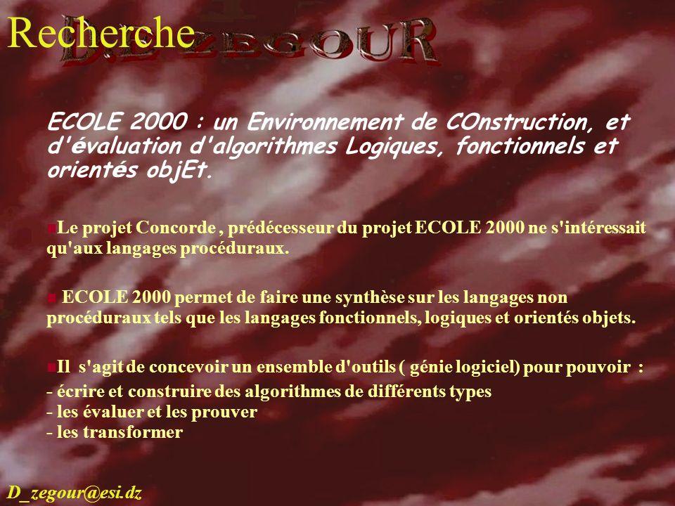 D.E ZEGOUR www.multimania.com/zegour 17 recherche ECOLE 2000 : un Environnement de COnstruction, et d' é valuation d'algorithmes Logiques, fonctionnel