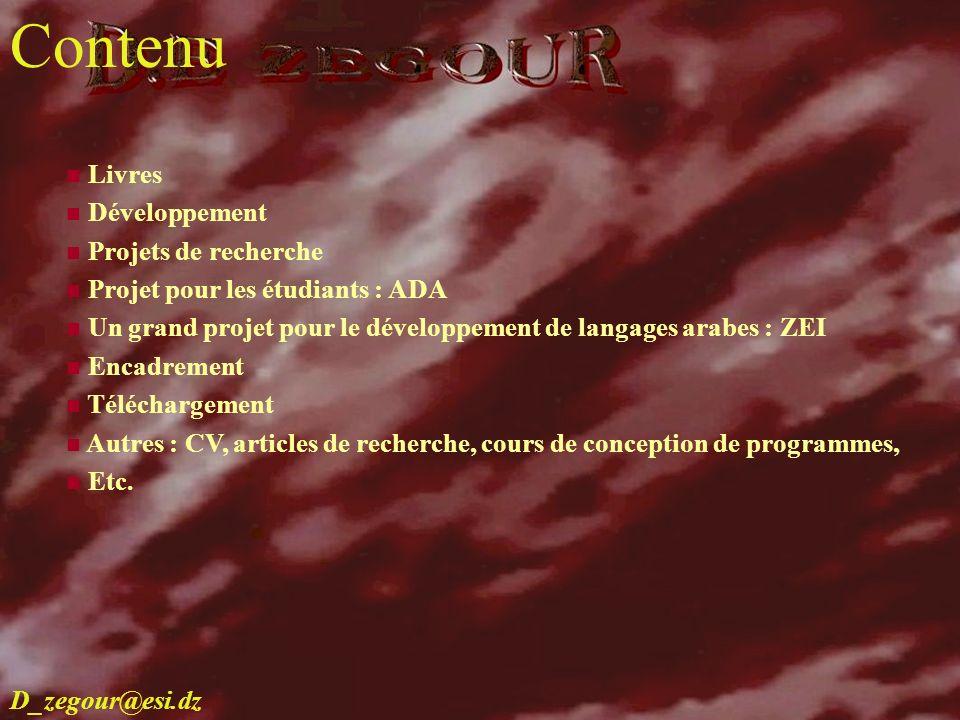 D.E ZEGOUR www.multimania.com/zegour 2 contenu Livres Développement Projets de recherche Projet pour les étudiants : ADA Un grand projet pour le dével