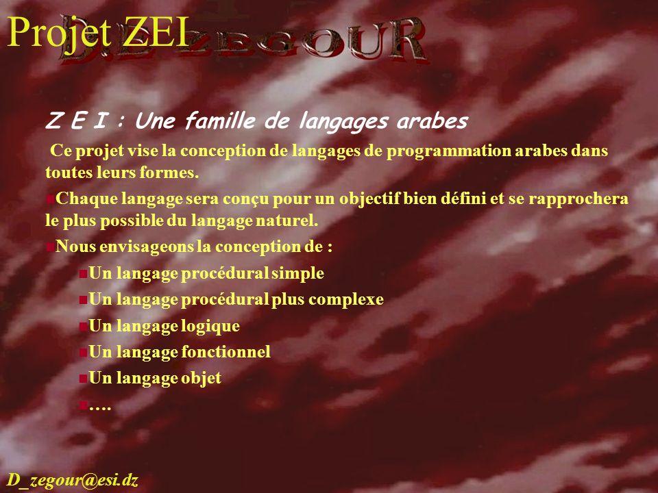 D.E ZEGOUR www.multimania.com/zegour 22 recherche Z E I : Une famille de langages arabes Ce projet vise la conception de langages de programmation ara