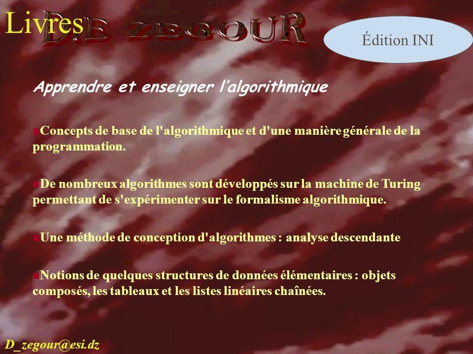 D.E ZEGOUR www.multimania.com/zegour 3 livres Apprendre et enseigner lalgorithmique Concepts de base de l'algorithmique et d'une manière générale de l