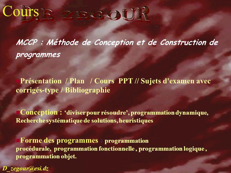 D.E ZEGOUR www.multimania.com/zegour 6 cours MCCP : Méthode de Conception et de Construction de programmes Présentation / Plan / Cours PPT // Sujets d