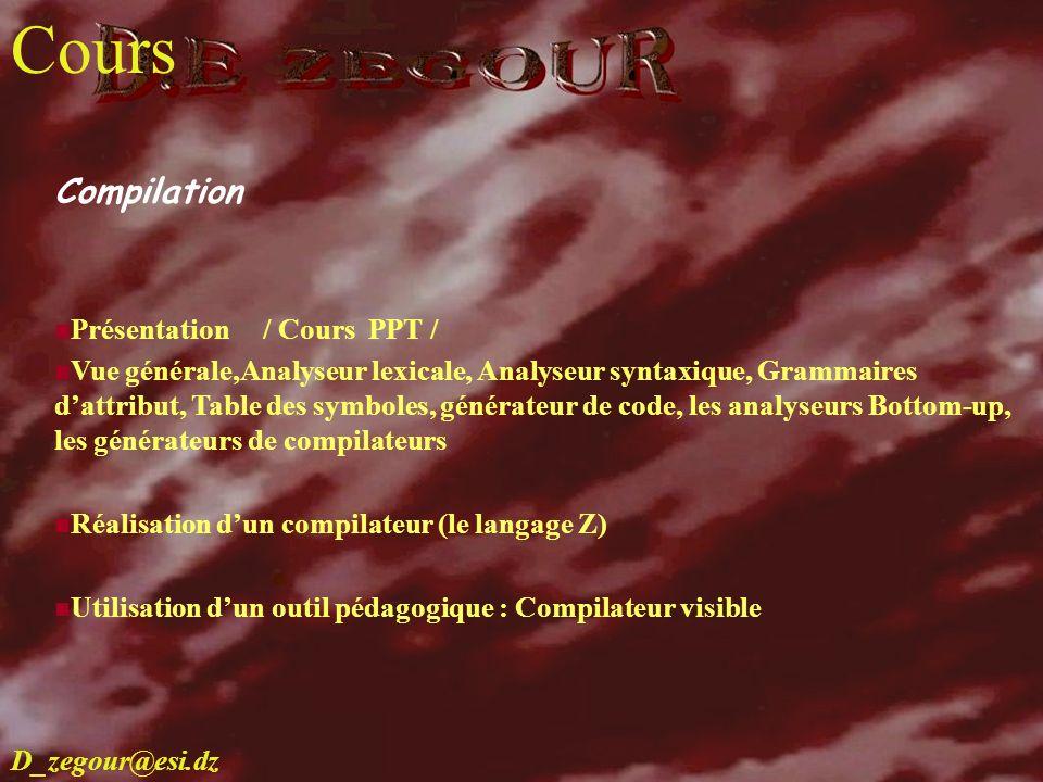 D.E ZEGOUR www.multimania.com/zegour 8 cours Compilation Présentation / Cours PPT / Vue générale,Analyseur lexicale, Analyseur syntaxique, Grammaires