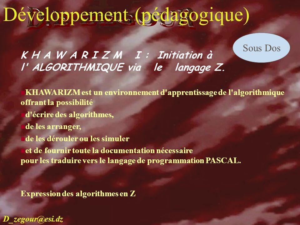 D.E ZEGOUR www.multimania.com/zegour 9 develop K H A W A R I Z M I : Initiation à l' ALGORITHMIQUE via le langage Z. KHAWARIZM est un environnement d'