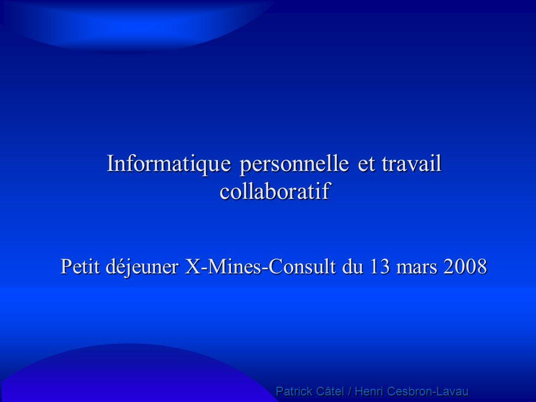 Patrick Câtel / Henri Cesbron-Lavau Patrick Câtel / Henri Cesbron-Lavau Informatique personnelle et travail collaboratif Petit déjeuner X-Mines-Consul