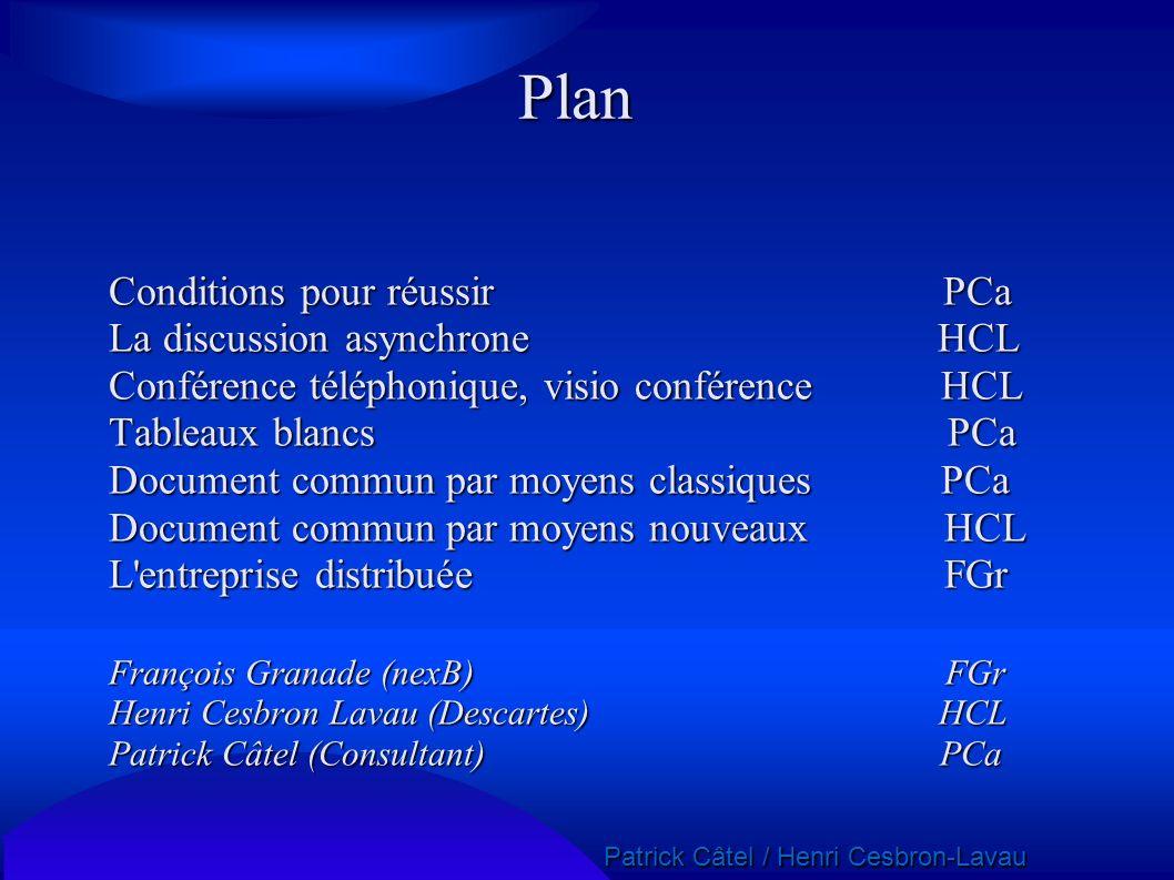Patrick Câtel / Henri Cesbron-Lavau Patrick Câtel / Henri Cesbron-Lavau Plan Conditions pour réussir PCa La discussion asynchrone HCL Conférence télép