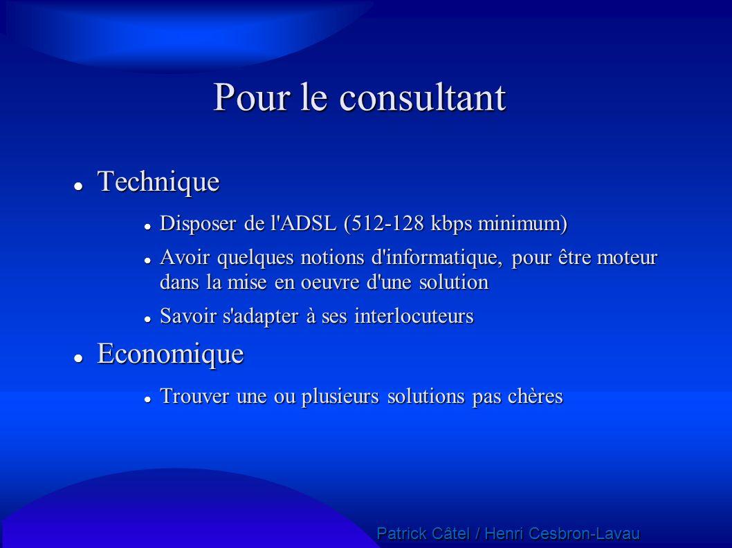Patrick Câtel / Henri Cesbron-Lavau Patrick Câtel / Henri Cesbron-Lavau Pour le consultant Technique Technique Disposer de l'ADSL (512-128 kbps minimu