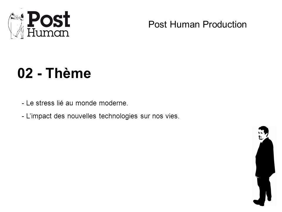 02 - Thème Post Human Production - Le stress lié au monde moderne. - Limpact des nouvelles technologies sur nos vies.