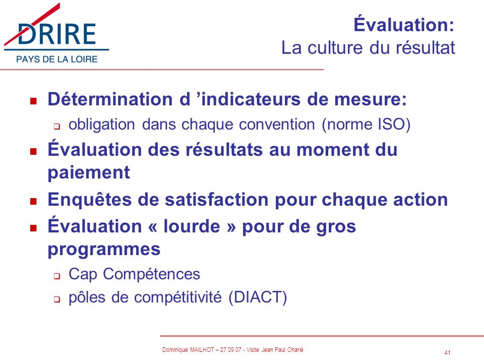 41 Dominique MAILHOT – 27 09 07 - Visite Jean Paul Charié Évaluation: La culture du résultat n Détermination d indicateurs de mesure: q obligation dan