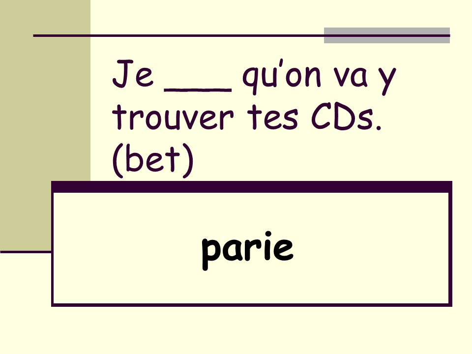Je ___ quon va y trouver tes CDs. (bet) parie
