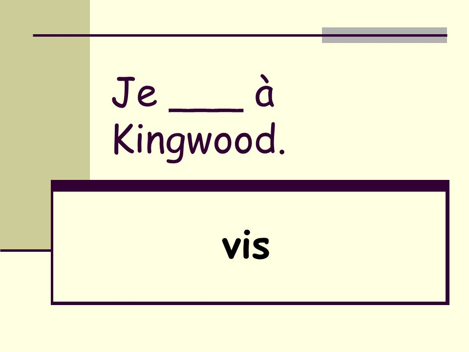 Je ___ à Kingwood. vis