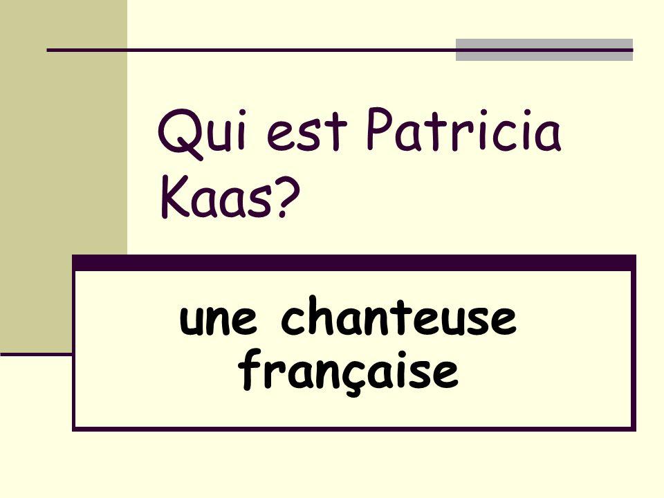 Qui est Patricia Kaas? une chanteuse française