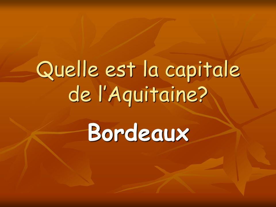 Quelle est la capitale de lAquitaine? Bordeaux