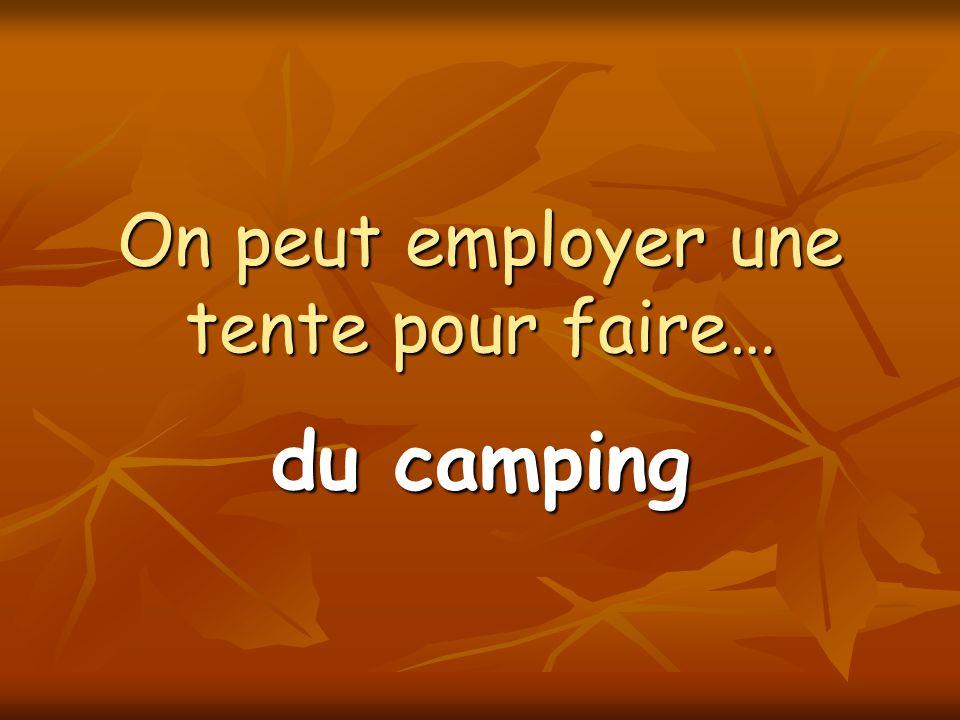 On peut employer une tente pour faire… du camping