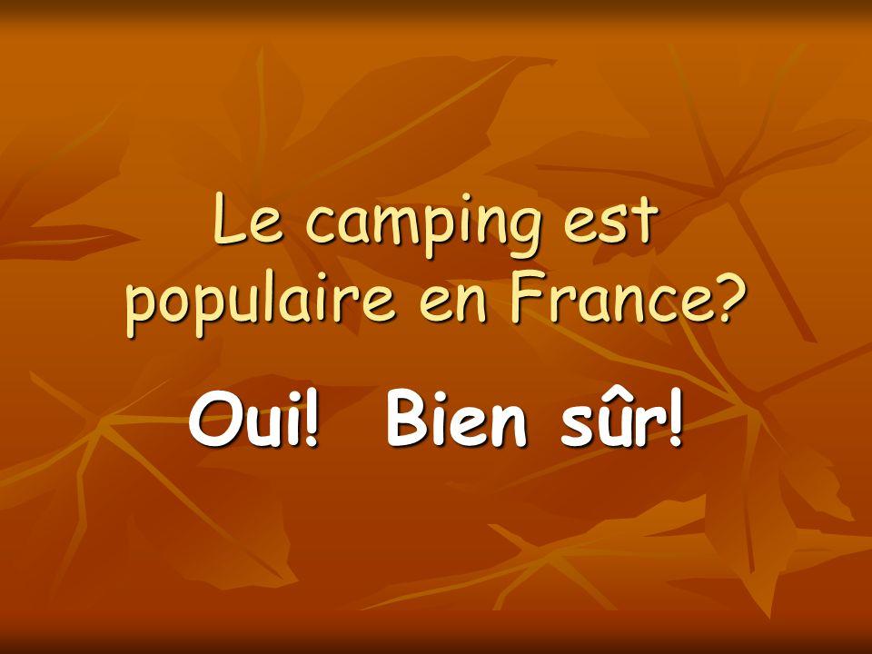 Le camping est populaire en France? Oui! Bien sûr!