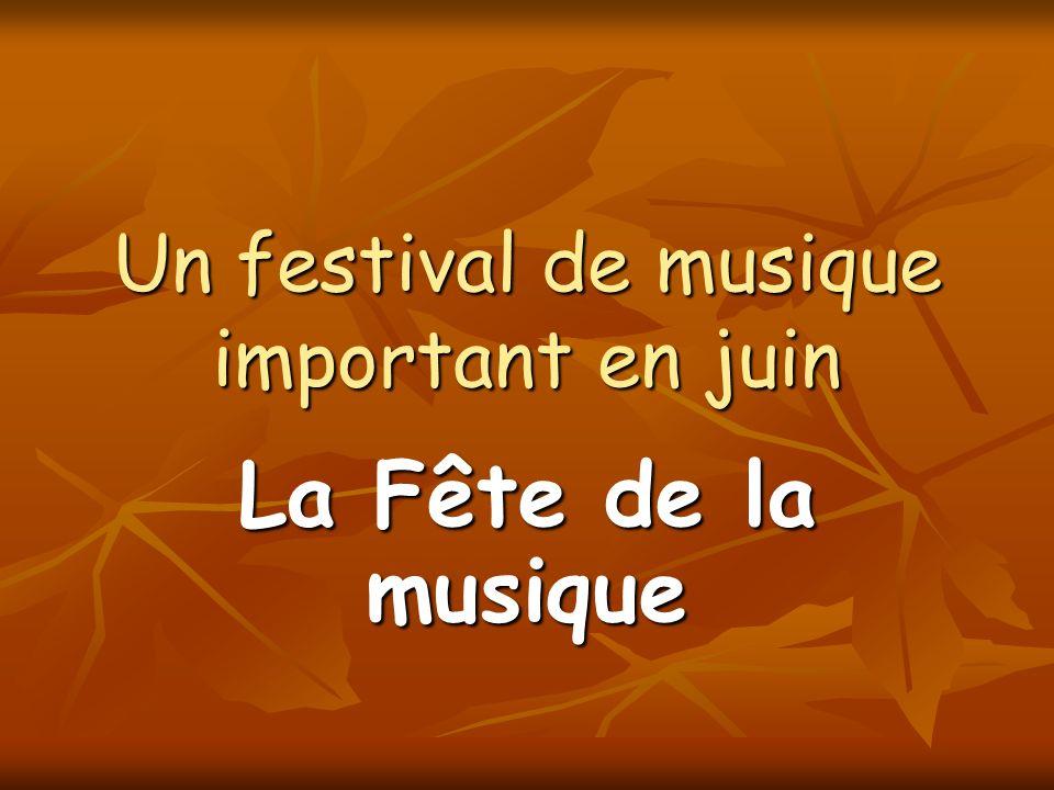 Un festival de musique important en juin La Fête de la musique
