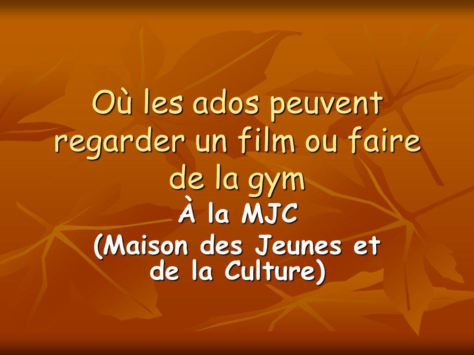 Où les ados peuvent regarder un film ou faire de la gym À la MJC (Maison des Jeunes et de la Culture)