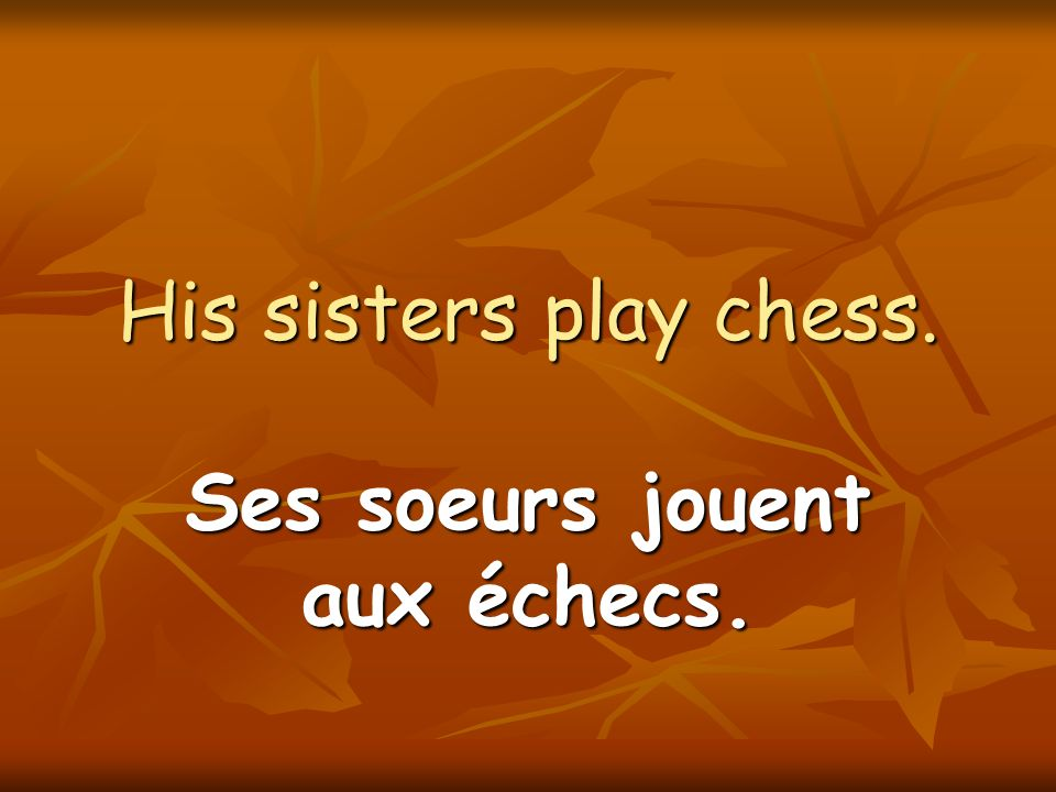 I play checkers. Je joue aux dames.