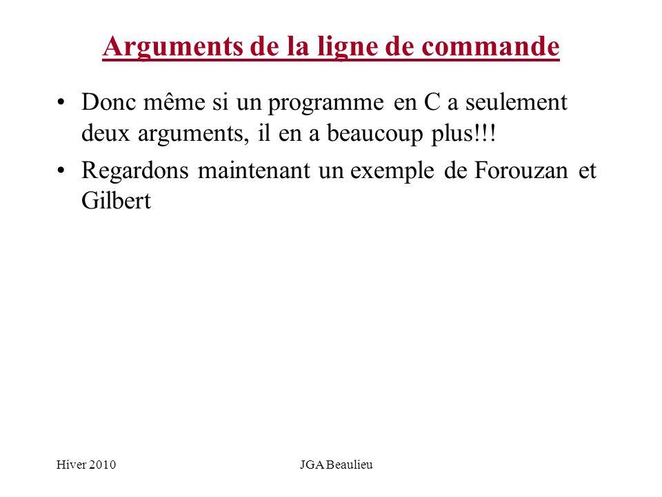 Hiver 2010JGA Beaulieu Arguments de la ligne de commande Donc même si un programme en C a seulement deux arguments, il en a beaucoup plus!!! Regardons
