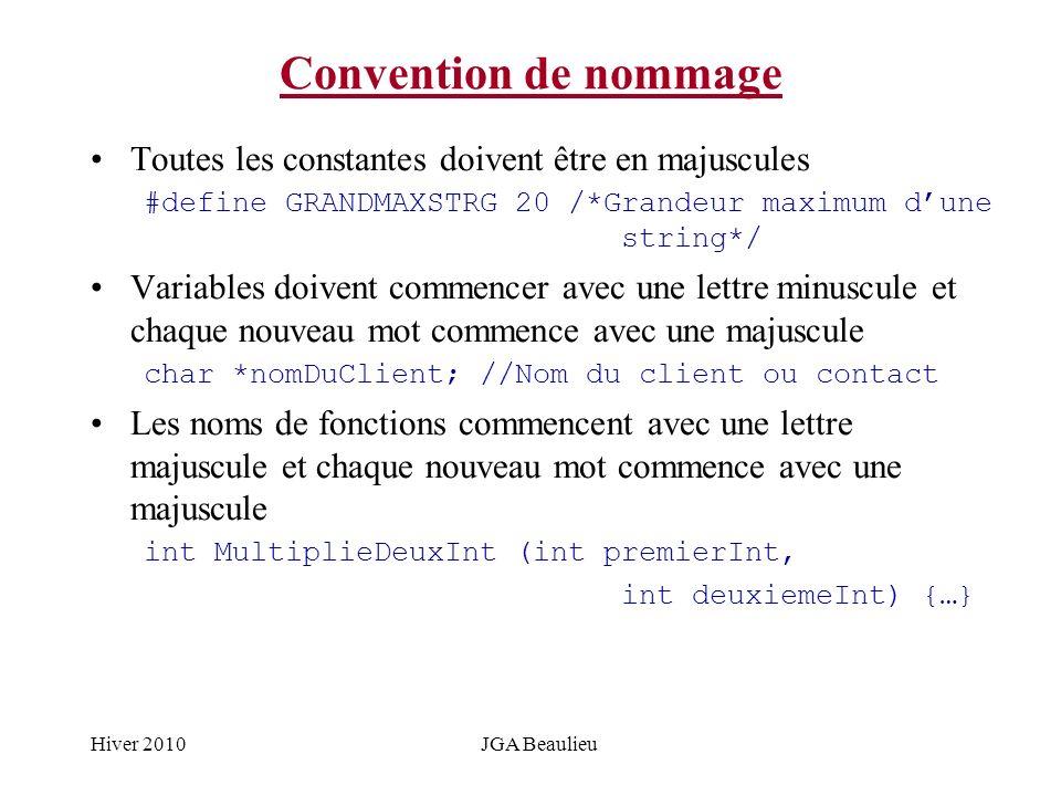 Hiver 2010JGA Beaulieu Convention de nommage Toutes les constantes doivent être en majuscules #define GRANDMAXSTRG 20 /*Grandeur maximum dune string*/
