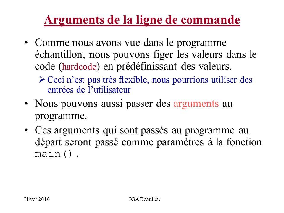 Hiver 2010JGA Beaulieu Arguments de la ligne de commande Comme nous avons vue dans le programme échantillon, nous pouvons figer les valeurs dans le co