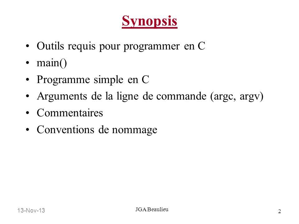 13-Nov-13 13 JGA Beaulieu Arguments de la ligne de commande #include int main (int argc, char *argv[]) { /*Définitions locales */ int i; /*Énoncés */ printf ( Le nombre déléments de lutilisateur: %d\n , argc); printf ( Le nom du programme: %s\n , argv[0]); for ( i = 1 ; i < argc ; i++ ) printf ( Valeur de lutilisateur No.