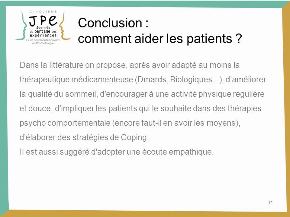 10 Conclusion : comment aider les patients ? Dans la littérature on propose, après avoir adapté au moins la thérapeutique médicamenteuse (Dmards, Biol