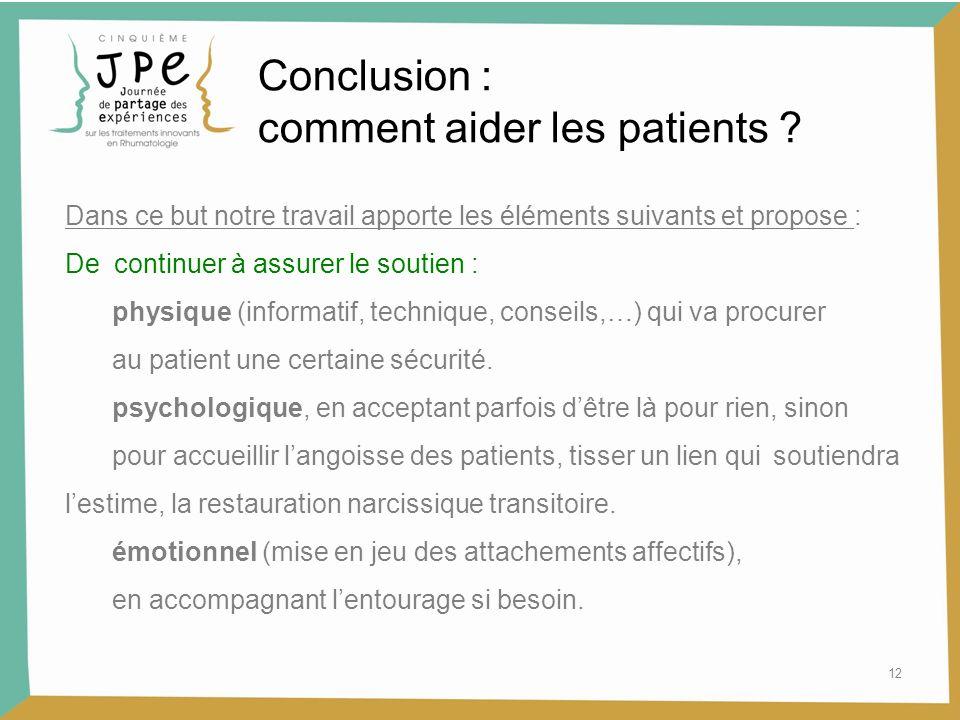 12 Conclusion : comment aider les patients ? Dans ce but notre travail apporte les éléments suivants et propose : De continuer à assurer le soutien :