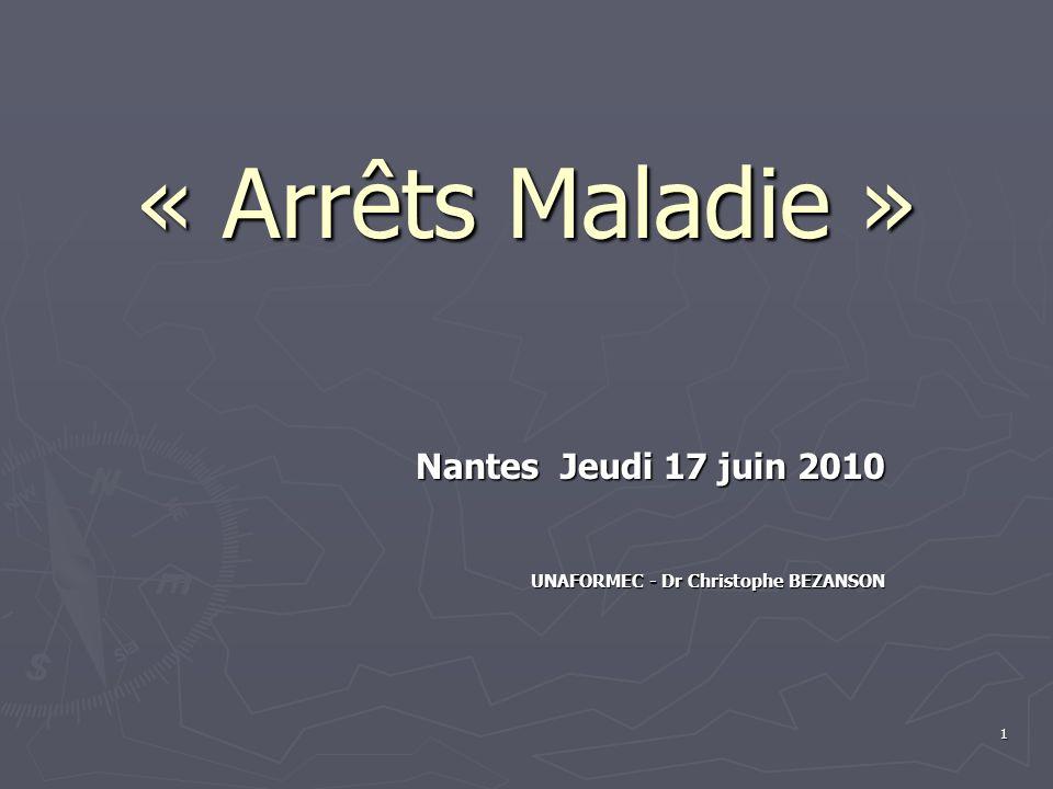 1 « Arrêts Maladie » Nantes Jeudi 17 juin 2010 UNAFORMEC - Dr Christophe BEZANSON