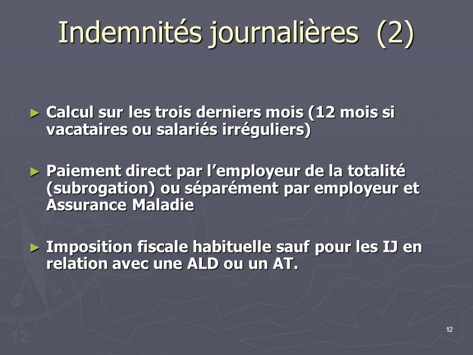 12 Indemnités journalières (2) Calcul sur les trois derniers mois (12 mois si vacataires ou salariés irréguliers) Calcul sur les trois derniers mois (